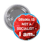Obama is not a socialist - I am. 3 Cm Round Badge
