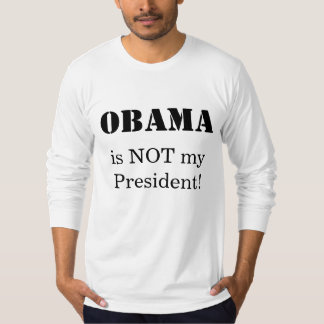 Obama  is NOT myPresident! T-Shirt