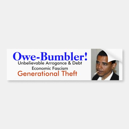 Obama is Owe-Bumbler: Generational Thief Bumper Stickers