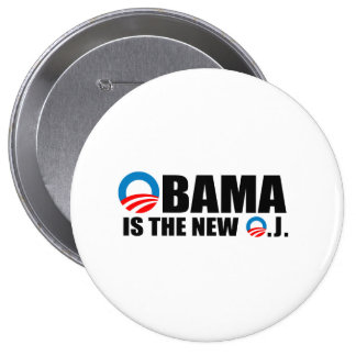 OBAMA IS THE NEW O.J 10 CM ROUND BADGE