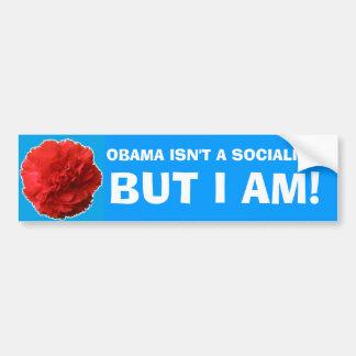 """""""Obama Isn't a Socialist, But I Am!"""" Bumper Sticke Bumper Sticker"""