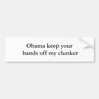 Obama keep your hands off my clunker bumper sticker
