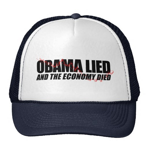 Obama Lied and the Economy died Hats