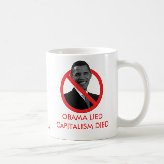 OBAMA LIED, CAPITALISM DIED COFFEE MUG