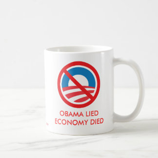 OBAMA LIED, ECONOMY DIED COFFEE MUG