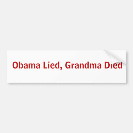Obama Lied, Grandma Died Bumper Sticker