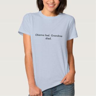 Obama lied. Grandma died. Tee Shirts