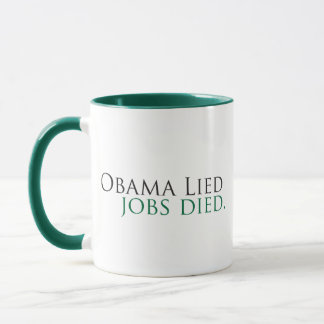 Obama Lied, Jobs Died Mug