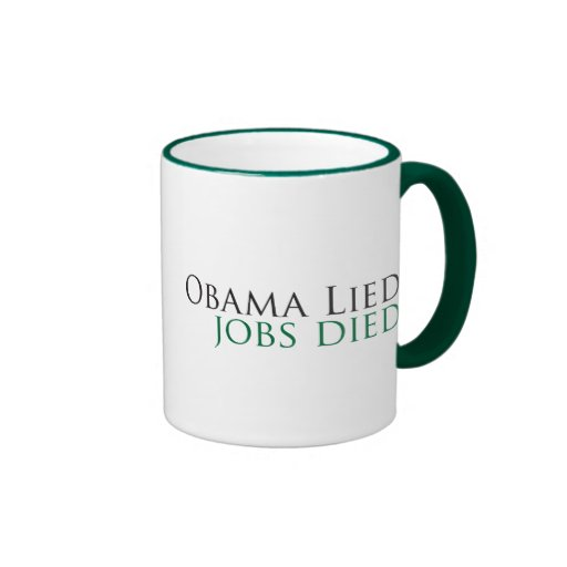 Obama Lied, Jobs Died Coffee Mug