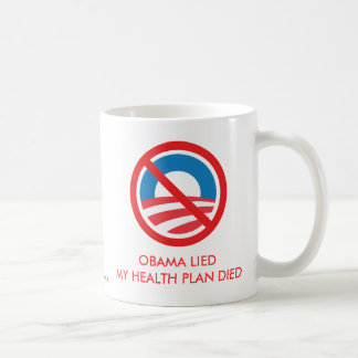 OBAMA LIED, MY HEALTH PLAN DIED COFFEE MUG