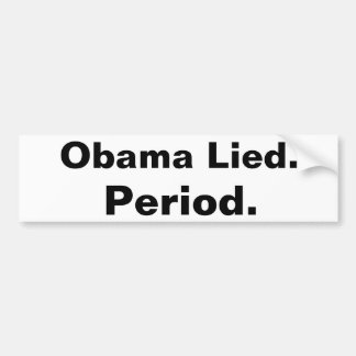Obama Lied. Period. Bumper sticker black on white Car Bumper Sticker