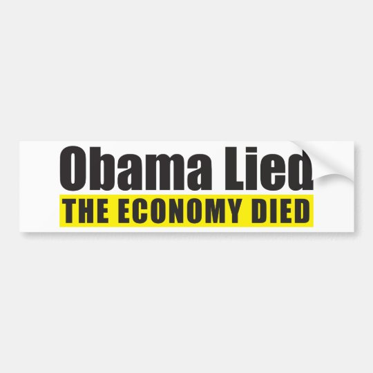 Obama Lied, The Economy Died Bumper Sticker