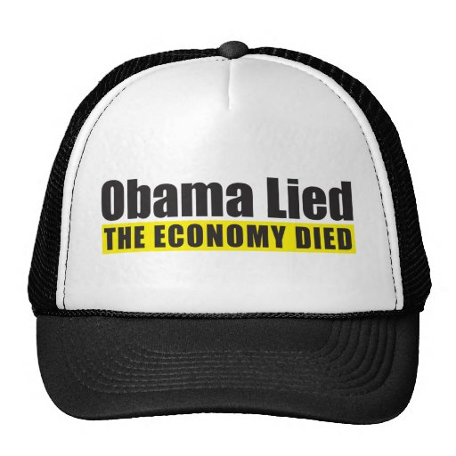 Obama Lied, The Economy Died Hat
