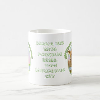 Obama Lied with Porkulus Bribe now Unemployed Cry Coffee Mug