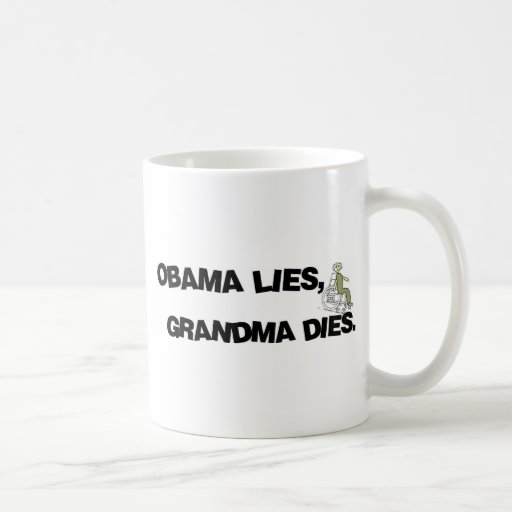 Obama Lies, Grandma Dies Mug