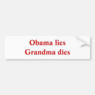 Obama liesGrandma dies Bumper Sticker