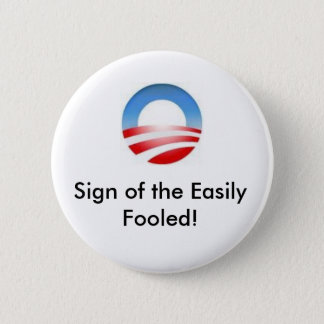 obama logo, Sign of the Easily Fooled! 6 Cm Round Badge