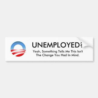 Obama logo, UNEMPLOYED?, Yeah, Something Tells ... Bumper Sticker