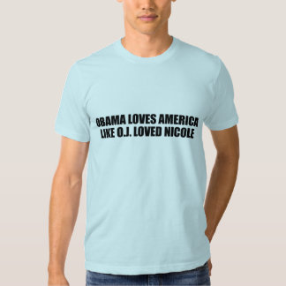 OBAMA LOVES AMERICA LIKE O.J. LOVED NICOLE T-SHIRTS