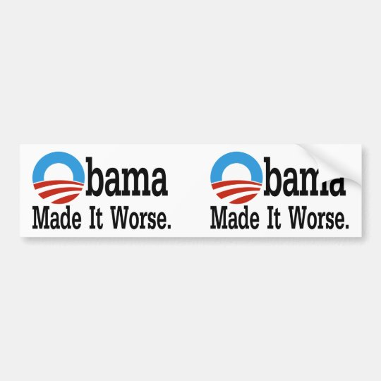 Obama Made It Worse Bumper Sticker