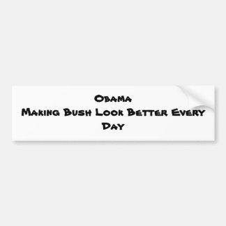 Obama Making Bush Look Better Every Day Bumper Sticker