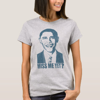 Obama Miss Me Yet? distressed T-Shirt