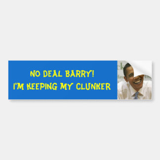 obama No deal Barry I m keeping my CLUNKER Bumper Sticker