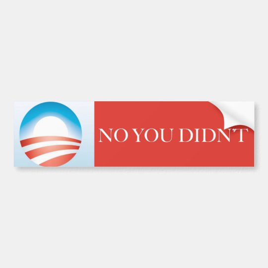 Obama - No You Didn't Bumper Sticker