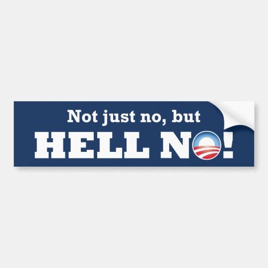 Obama Not Just No, But HELL NO! Bumpersticker Bumper Sticker