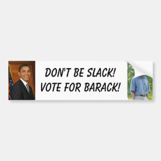 obama, obama3, Don't be slack!Vote for Barack! Bumper Sticker