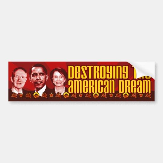 Obama Pelosi Reid - Destroying the American Dream Bumper Sticker