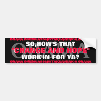 "OBAMA SO,HOW'S THAT ""CHANGE AND HOPE"" WORK'IN BUMPER STICKER"