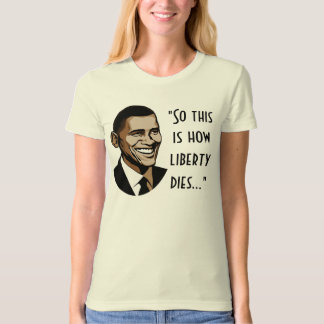 """Obama, """"So this is how liberty dies..."""" Tshirts"""