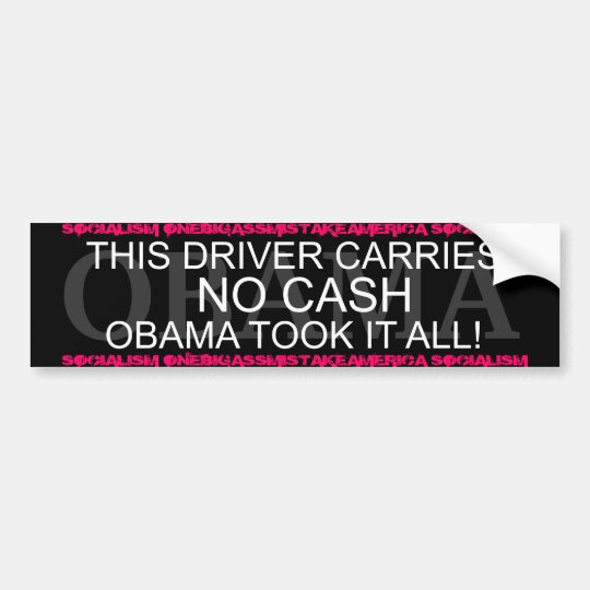 OBAMA THIS DRIVER CARRIES NO CASH,OBAMATOOK IT ALL BUMPER STICKER