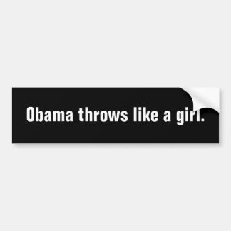Obama throws like a girl. bumper sticker