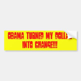OBAMA TURNED MY DOLLAR BUMPER STICKER