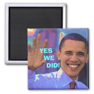 Obama Yes We Did! Square Magnet