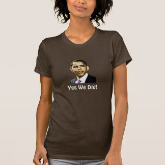 Obama. Yes We Did! Tee Shirts