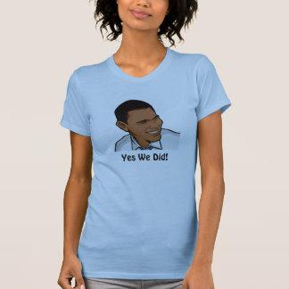 obama, Yes We Did! Shirt