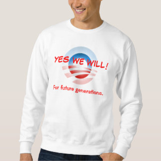 OBAMA YES WE WILL!  For future generations Pull Over Sweatshirt