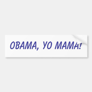Obama, Yo Mama! Bumper Sticker
