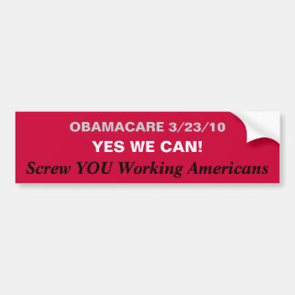 OBAMACARE 3/23/10, YES WE CAN!, Screw YOU Worki... Bumper Sticker