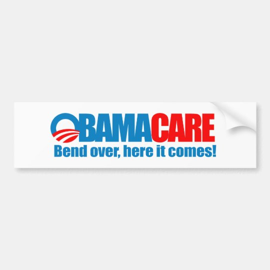 Obamacare - Bend over here it comes Bumper Sticker