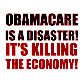 OBAMACARE IS A DISASTER! IT'S KILLING THE ECONOMY! POST CARD