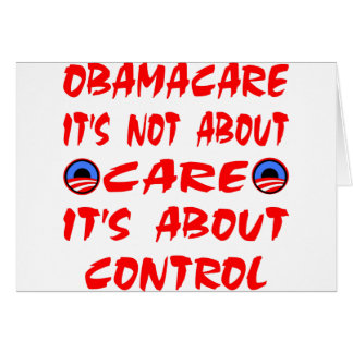 ObamaCare Is Not About Care It's About Control Greeting Card