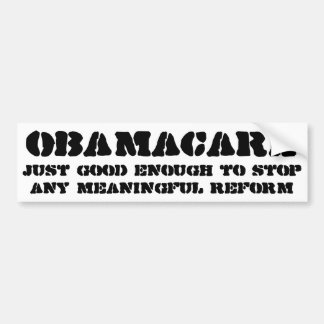 Obamacare Just good enough to stop any reform Bumper Sticker