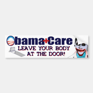 ObamaCare: Leave Your Body at the Door! Bumper Sticker
