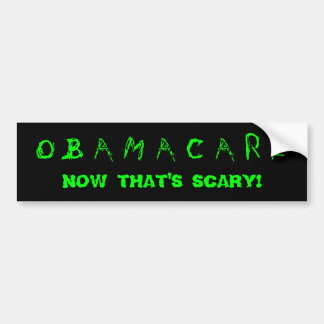 Obamacare. Now that's scary! Car Bumper Sticker