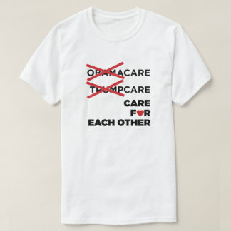 Obamacare Trumpcare Care for Each Other T-Shirt