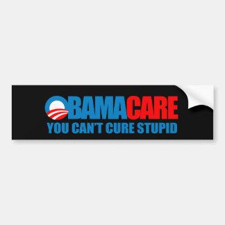 Obamacare - You can't cure stupid Bumper Sticker